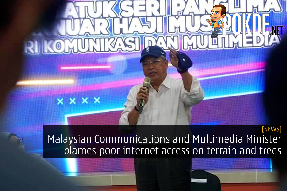 communications and multimedia minister poor internet malaysia terrain tree cover