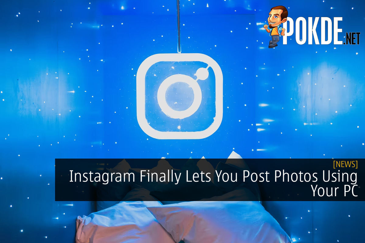 Instagram Finally Lets You Post Photos Using Your PC