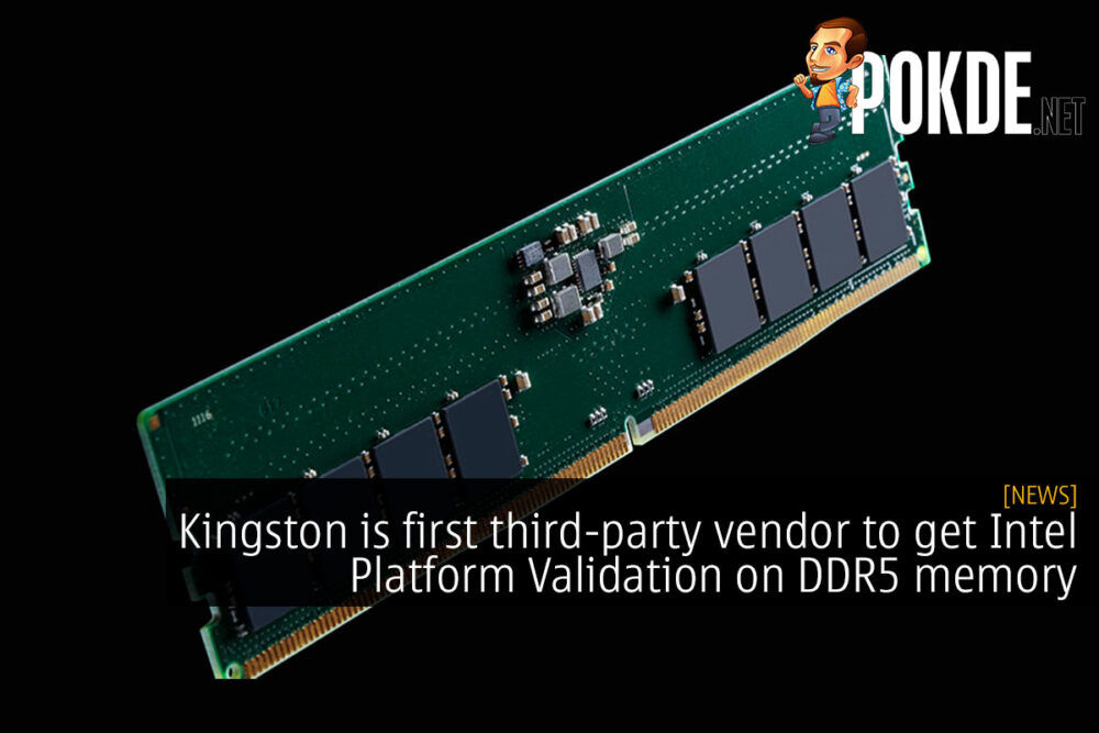 Kingston is first third-party vendor to get Intel Platform Validation on DDR5 memory 26